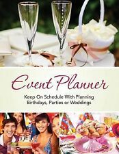 Event Planner : Keep on Schedule with Planning Birthdays, Parties or Weddings...