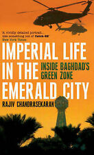 Imperial Life in the Emerald City: Inside Iraq's Green Zone, Rajiv Chandrasekara