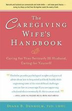 The Caregiving Wife's Handbook: Caring for Your Seriously Ill Husband, Caring f