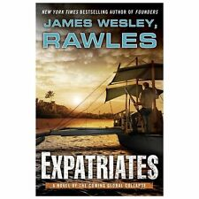 Expatriates: A Novel of the Coming Global Collapse by Rawles, James Wesley, Good