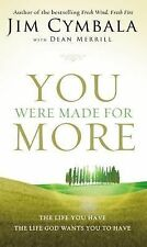 You Were Made for More: The Life You Have, the Life God Wants You to Have by Cy