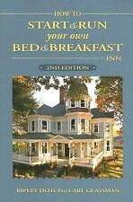 How to Start & Run Your Own Bed & Breakfast Inn: 2nd Edition