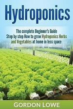 Hydroponics : The Complete Beginner's Guide Step-By Step How to Grow...