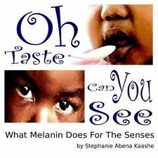 Oh Taste Can You See : What Melanin Does for the Senses by Stephanie Kaashe...