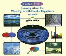 Learning About the Water Cycle With Graphic Organizers (Graphic Organi-ExLibrary