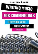 Writing Music for Commercials : Television, Radio, and New Media by Michael...