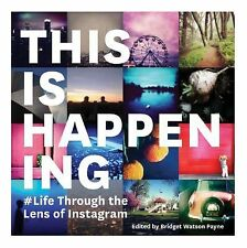 This Is Happening : Life Through the Lens of Instagram by Chronicle Books...