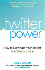 Twitter Power: How to Dominate Your Market One Tweet at a Time,