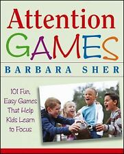 Attention Games: 101 Fun, Easy Games That Help Kids Learn To Focus by Sher, Barb