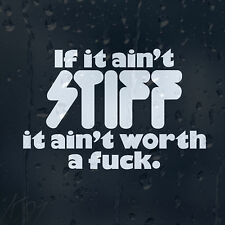 Funny If It Ain't Stiff It Ain't Worth a F*ck Car Decal Vinyl Sticker