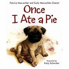 Once I Ate a Pie by Emily MacLachlan Charest and Patricia MacLachlan (2006,...