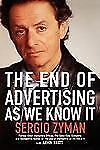 The End of Advertising As We Know It 2002 Wiley hardback, Sergio Zyman wuth Aemi