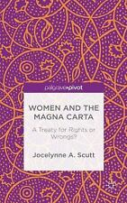 Women and the Magna Carta : A Treaty for Rights or Wrongs? by Jocelynne A....