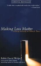 Making Loss Matter : Creating Meaning in Difficult Times by David J. Wolpe...