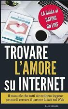 Trovare l'Amore Su Internet : La Guida Al Dating on Line by Paul Meharz...