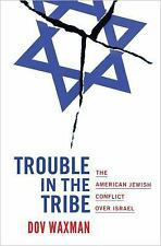 Trouble in the Tribe: The American Jewish Conflict over Israel by Waxman, Dov