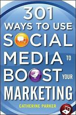 301 Ways to Use Social Media to Boost Your Marketing by Catherine Parker...