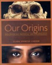 Our Origins : Discovering Physical Anthropology by Clark Spencer Larsen (2008, P