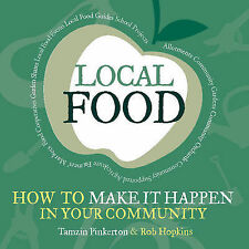Local Food: How to Make it Happen in Your Community by Rob Hopkins, Tamzin...