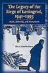 The Legacy of the Siege of Leningrad, 1941-1995 : Myth, Memories, and...
