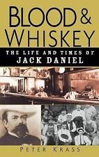 Blood and Whiskey : The Life and Times of Jack Daniel by Krass (2004, Hardcover)