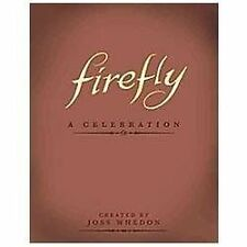 Firefly - A Celebration by Joss Whedon (2012, Hardcover, Reprint)