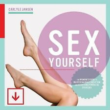 Sex Yourself : The Woman's Guide to Mastering Masturbation and Achieving...