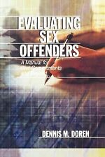 Evaluating Sex Offenders Vol. 3 : A Manual for Civil Commitments and Beyond...