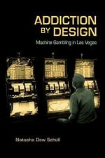 Addiction by Design: Machine Gambling in Las Vegas by Schüll, Natasha Dow