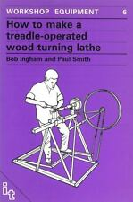 Workshop Equipment Manual: How to Make a Treadle Operated Wood-Turning Lathe...