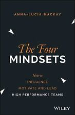 The Four Mindsets : How to Build, Motivate and Lead a High Performance Team...