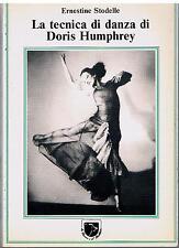 (danza) E.Stodelle LA TECNICA DI DANZA DI DORIS HUMPHREY , 1987 ed. Di Giacomo