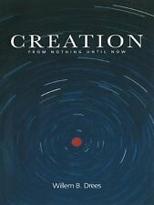 Creation: From Nothing Until Now