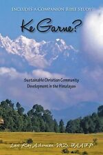 Ke Garne? : Sustainable Christian Community Development in the Himalayas by...