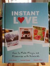 INSTANT LOVE: HOW TO MAKE MAGIC AND MEMORIES WITH POLARIODS BY SUSANNAH CONWAY