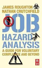 Job Hazard Analysis : A Guide for Voluntary Compliance and Beyond by James...