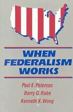 When Federalism Works Peterson, Paul E., Rabe, Barry G., Wong, Kenneth K. Paper