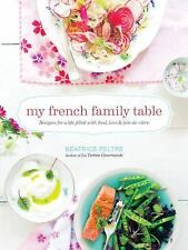 My French Family Table Recipes for a Life Filled with Food Love and Joie d Vivre