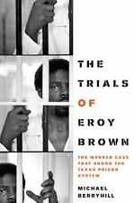 The Trials of Eroy Brown: The Murder Case That Shook the Texas Prison System (Ja