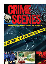 Crime Scenes: Revealing the Science Behind the Evidence, Paul Roland