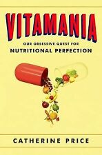 Vitamania: Our Obsessive Quest For Nutritional Perfection, Price, Catherine, Goo