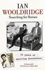 Searching for Heroes: Fifty Years of Sporting Encounters by Ian Wooldridge...