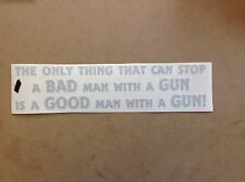 DIE CUT STICKER The Only Thing That Can Stop A Bad Man With A Gun Is A Good Man