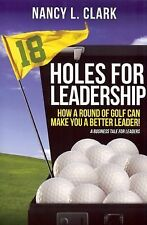 18 Holes for Leadership - How a Round of Golf Can Make You a Better Leader! A Bu
