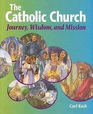 The Catholic Church: Journey, Wisdom, and Mission Student Text) High school te