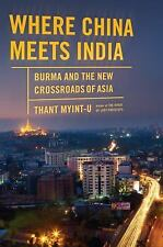 Where China Meets India: Burma and the New Crossroads of Asia Myint-U, Thant Ha