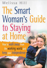 The Smart Woman's Guide to Staying at Home: How to Walk Away from the Working...