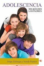 Adolescencia : Una Guía para Los Padres by Jorge Zuloaga Y. Norah Franco...
