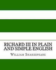 Richard III in Plain and Simple English : A Modern Translation and the...