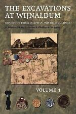 The Excavation near Wijnaldum : Reports on Friesland in Roman and Medieval...